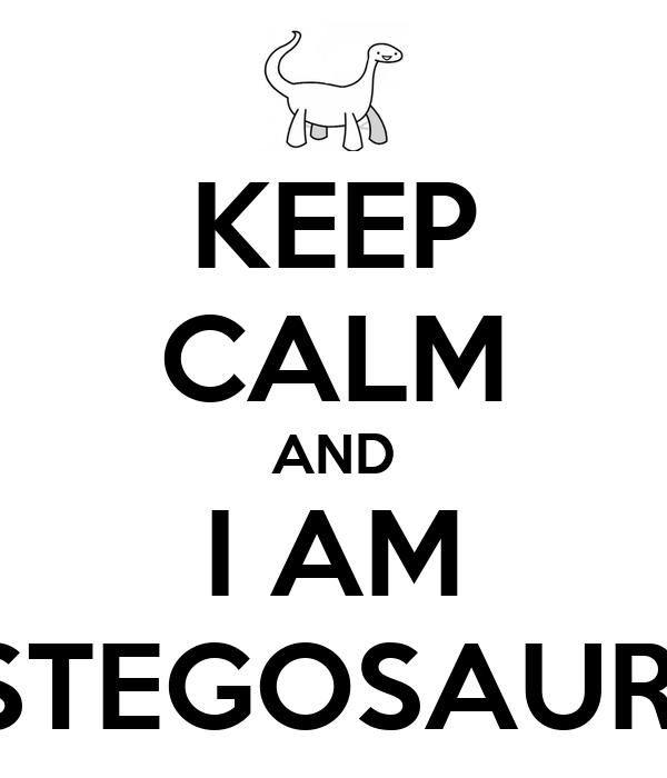 KEEP CALM AND I AM A STEGOSAURUS