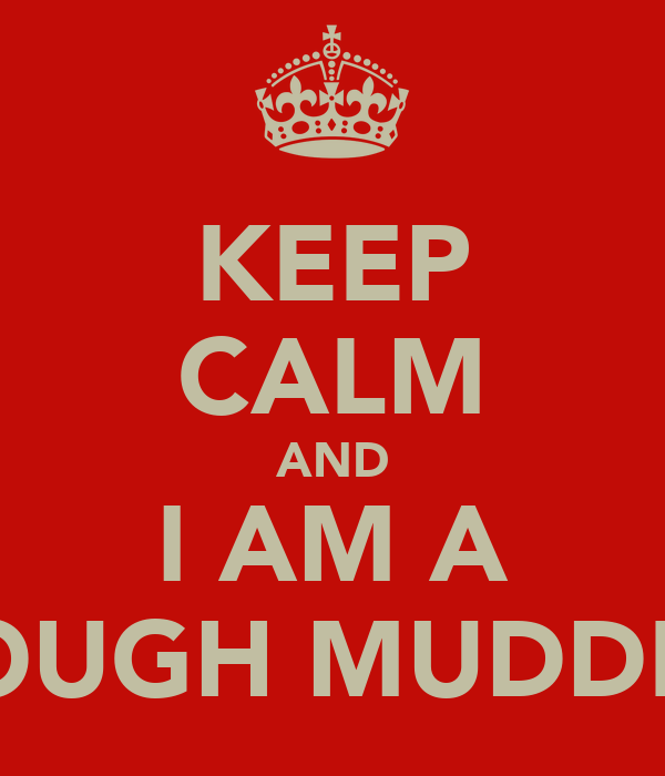 KEEP CALM AND I AM A TOUGH MUDDER