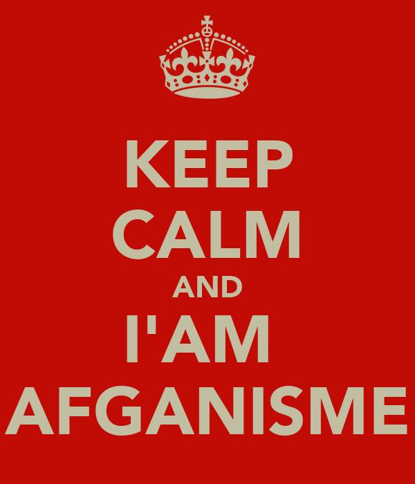 KEEP CALM AND I'AM  AFGANISME