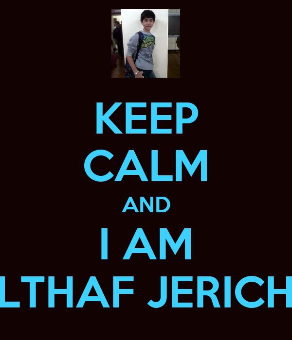 KEEP CALM AND I AM ALTHAF JERICHO