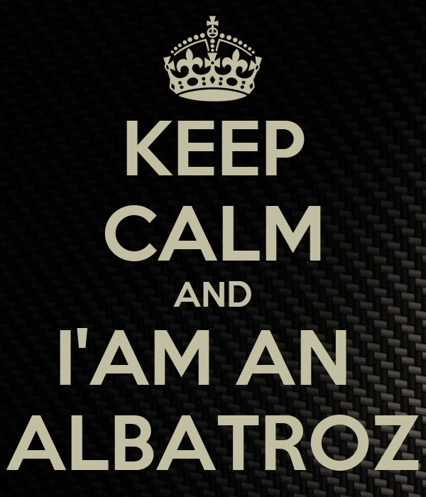 KEEP CALM AND I'AM AN  ALBATROZ