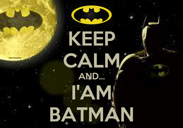 KEEP CALM AND... I'AM BATMAN