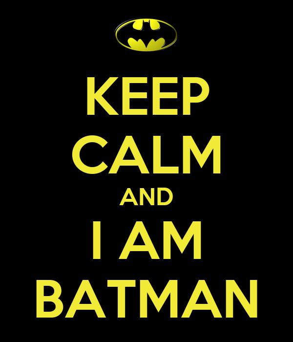 KEEP CALM AND I AM BATMAN