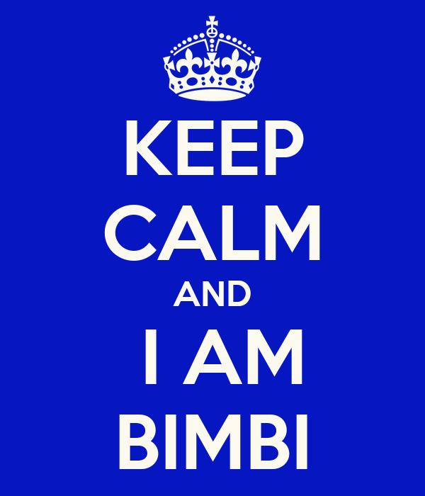 KEEP CALM AND  I AM BIMBI