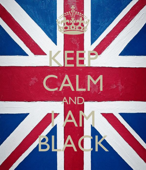 KEEP CALM AND I AM BLACK