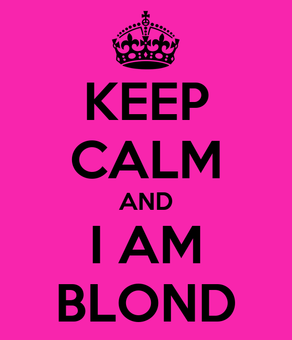 KEEP CALM AND I AM BLOND