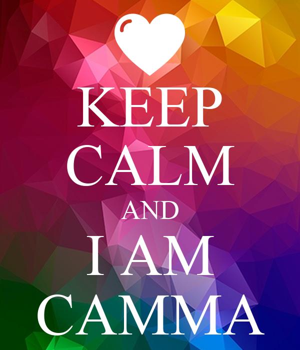 KEEP CALM AND I AM CAMMA