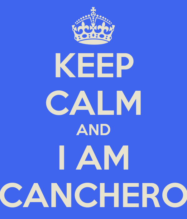KEEP CALM AND I AM CANCHERO