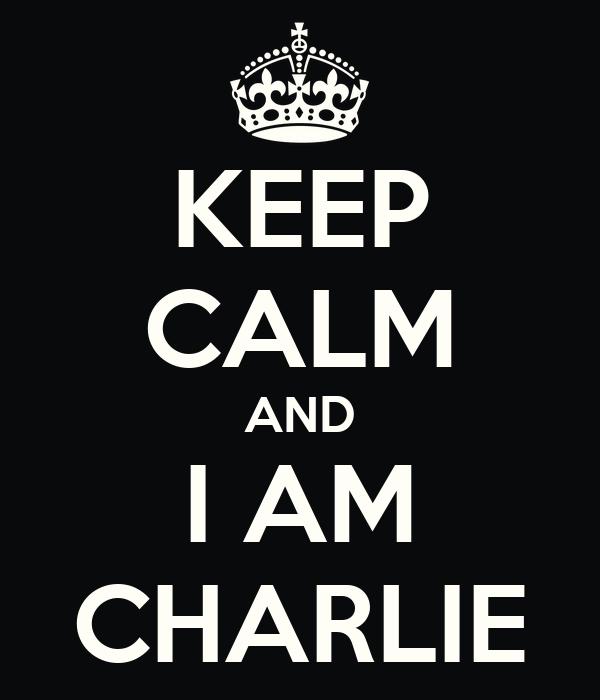 KEEP CALM AND I AM CHARLIE