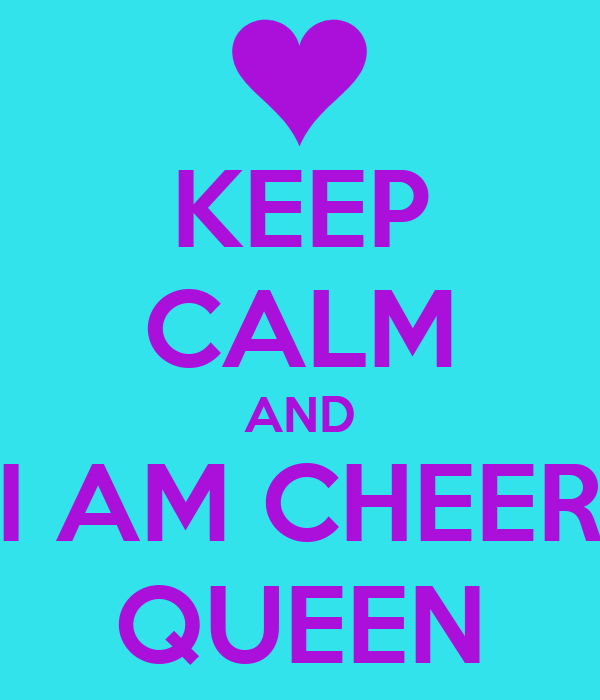 KEEP CALM AND I AM CHEER QUEEN