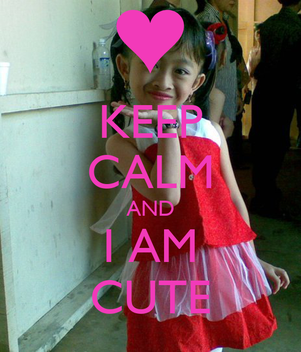 KEEP CALM AND I AM CUTE