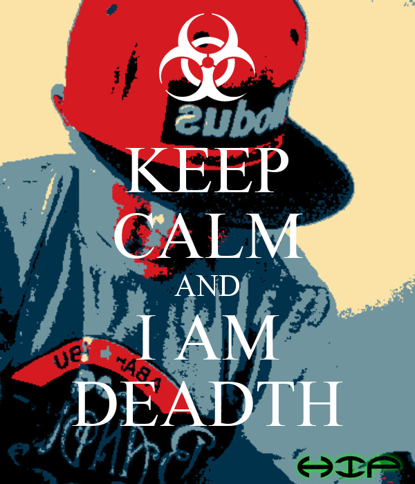 KEEP CALM AND I AM DEADTH