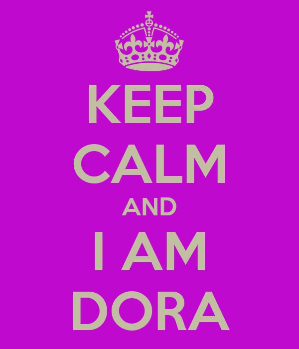 KEEP CALM AND I AM DORA