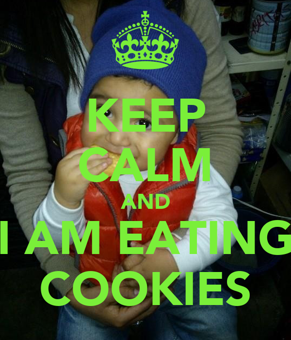 KEEP CALM AND I AM EATING COOKIES