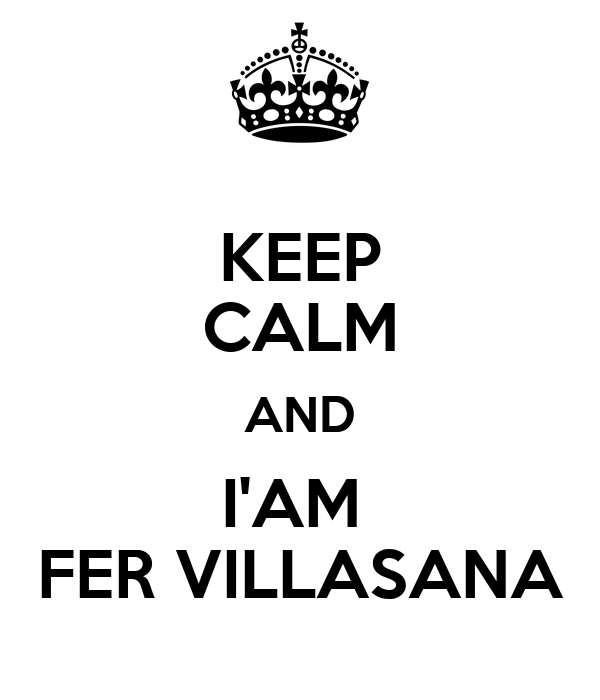 KEEP CALM AND I'AM  FER VILLASANA