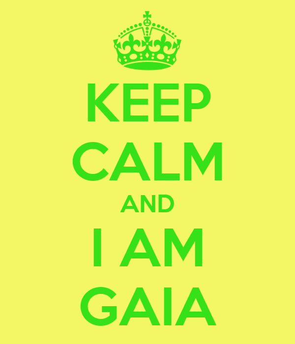 KEEP CALM AND I AM GAIA