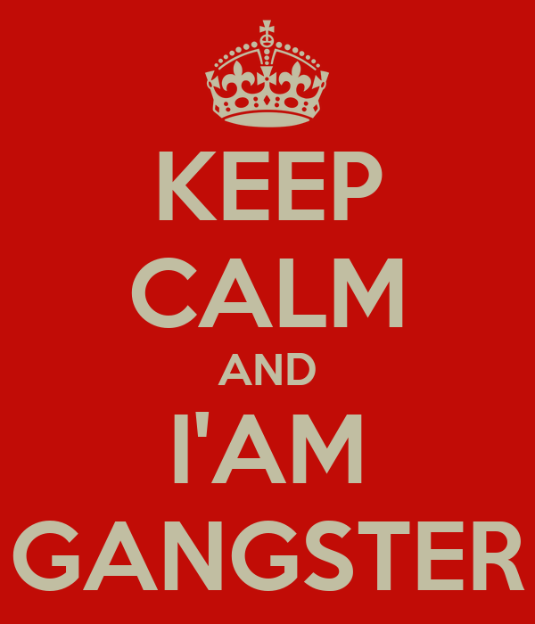 KEEP CALM AND I'AM GANGSTER