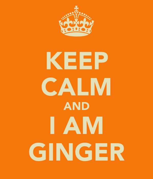 KEEP CALM AND I AM GINGER