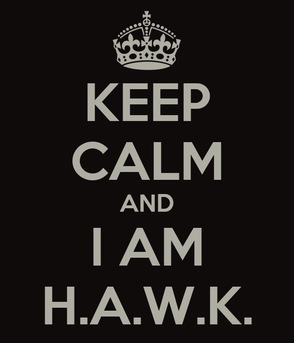 KEEP CALM AND I AM H.A.W.K.