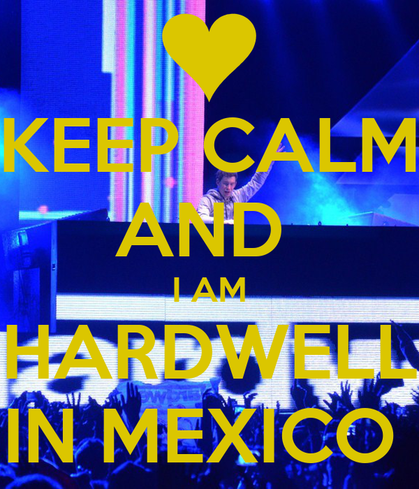 KEEP CALM AND  I AM HARDWELL IN MEXICO