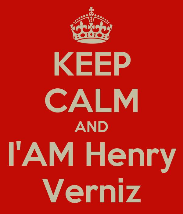 KEEP CALM AND I'AM Henry Verniz