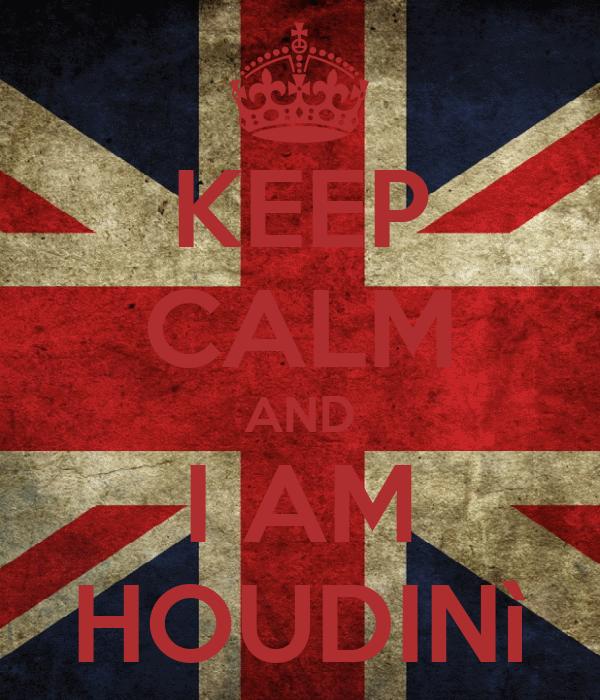KEEP CALM AND I AM HOUDINì