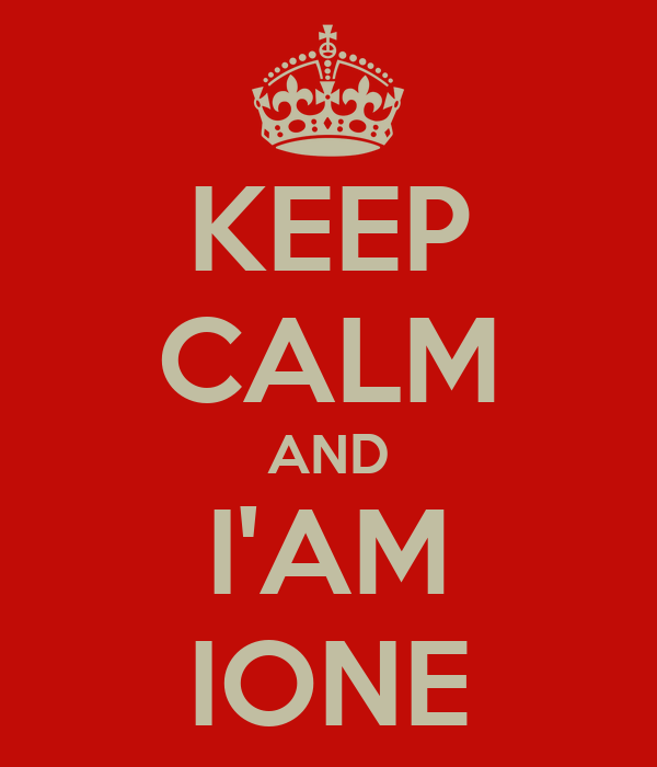 KEEP CALM AND I'AM IONE