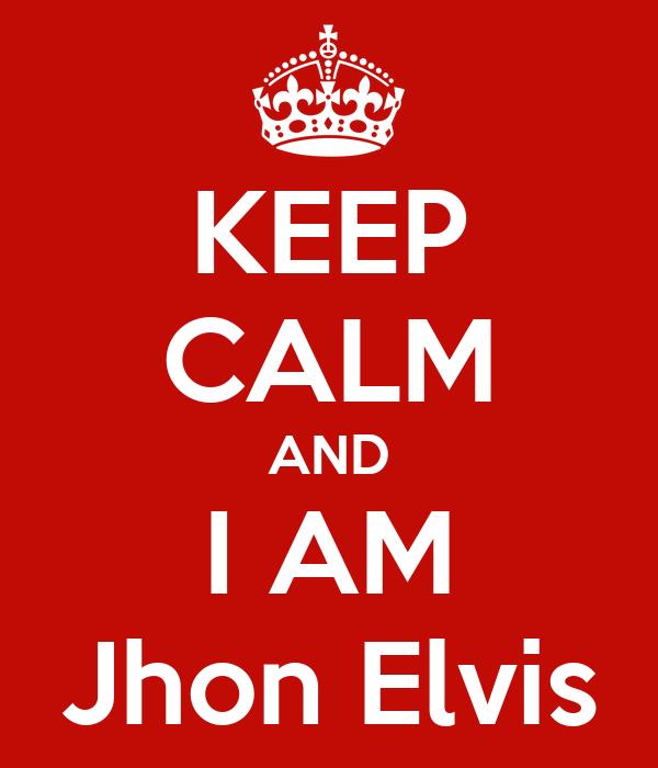 KEEP CALM AND I AM Jhon Elvis