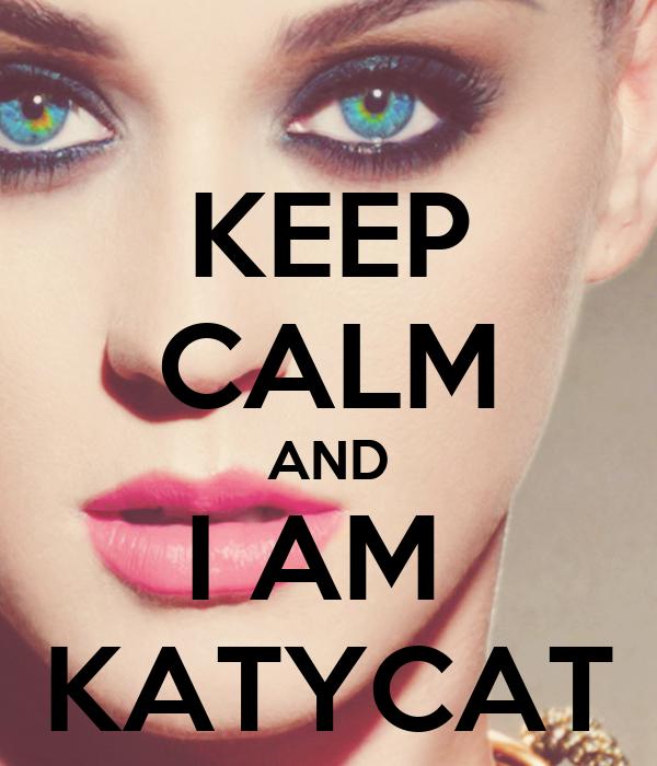 KEEP CALM AND I AM  KATYCAT