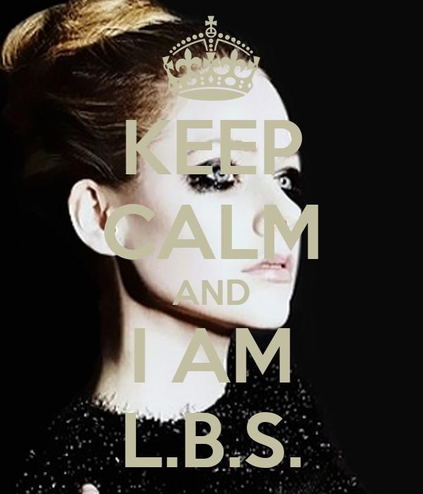 KEEP CALM AND I AM L.B.S.