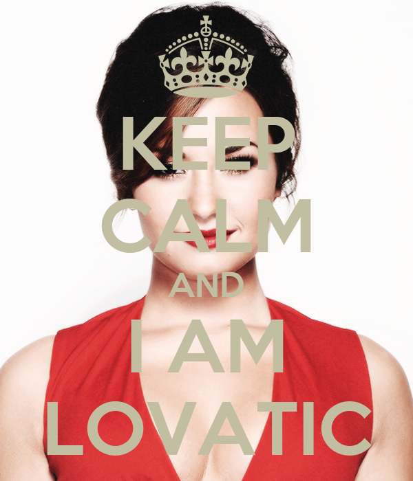 KEEP CALM AND I AM LOVATIC
