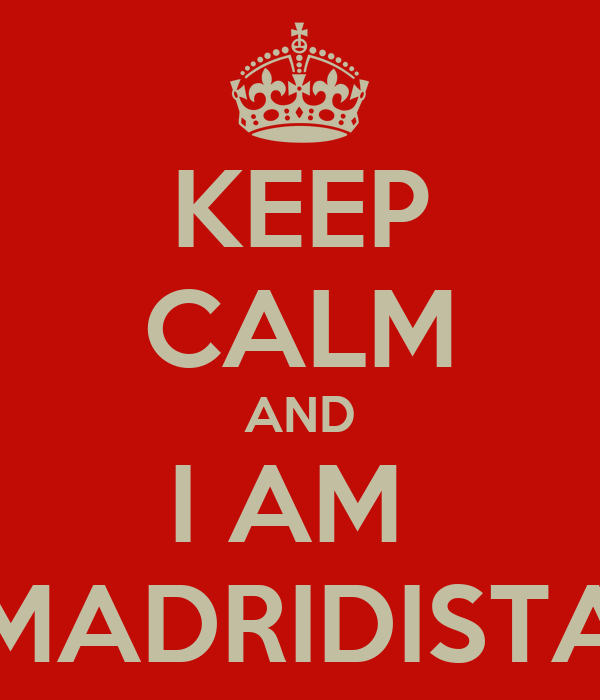 KEEP CALM AND I AM  MADRIDISTA