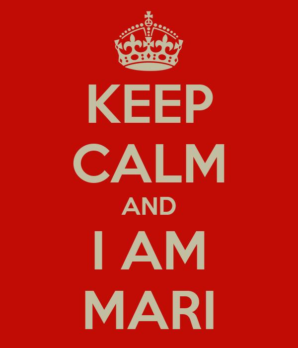 KEEP CALM AND I AM MARI