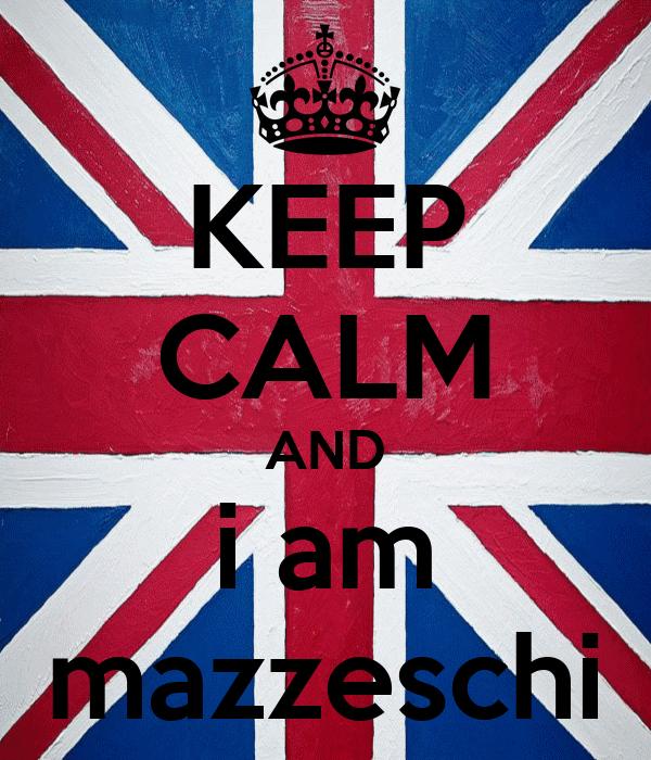 KEEP CALM AND i am mazzeschi
