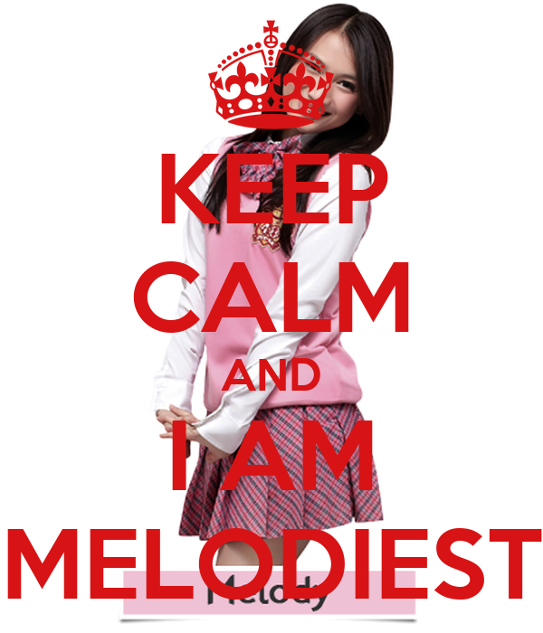 KEEP CALM AND I AM MELODIEST