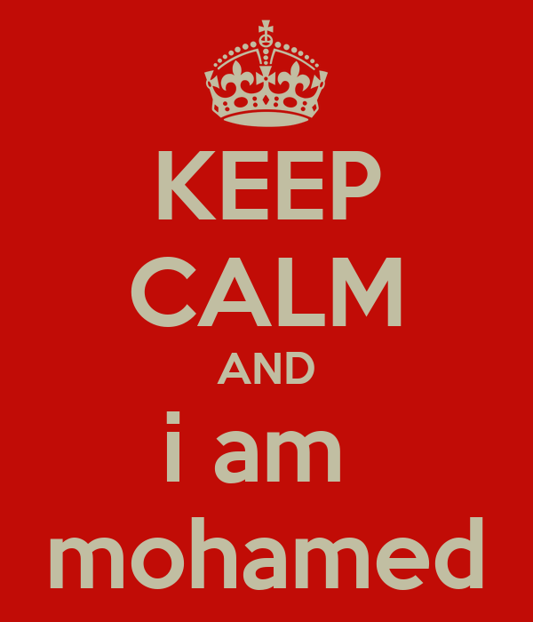 KEEP CALM AND i am  mohamed