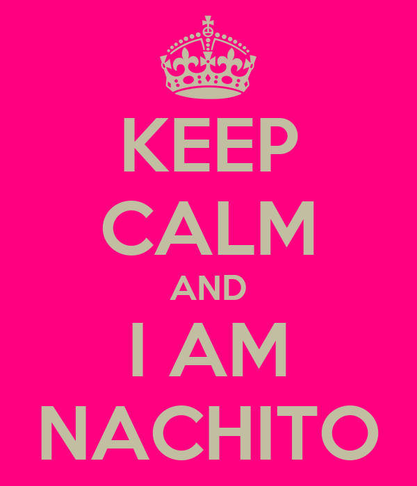 KEEP CALM AND I AM NACHITO