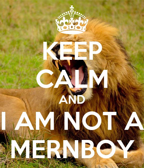 KEEP CALM AND I AM NOT A MERNBOY