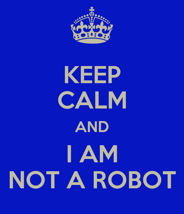 KEEP CALM AND I AM NOT A ROBOT