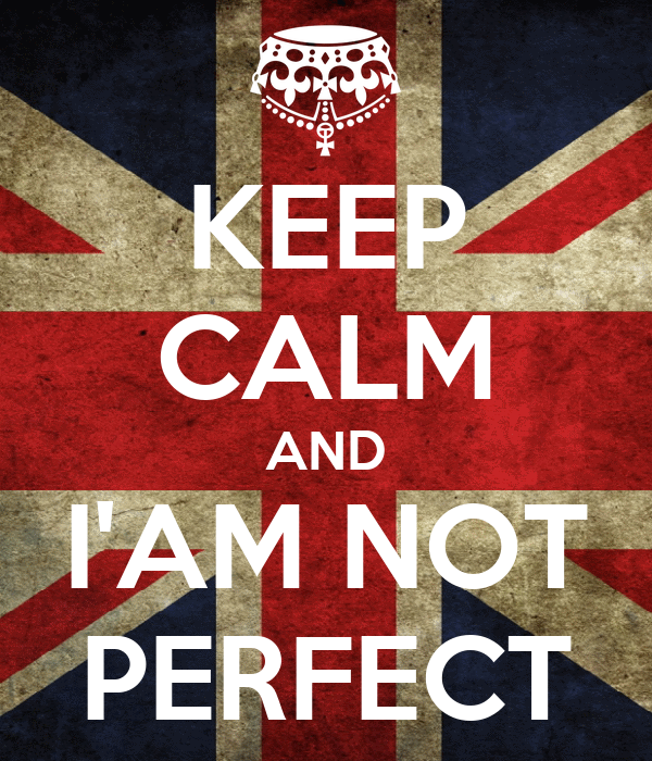 KEEP CALM AND I'AM NOT PERFECT