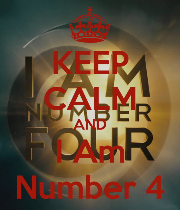 KEEP CALM AND I Am Number 4