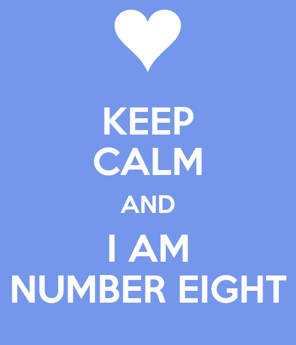 KEEP CALM AND I AM NUMBER EIGHT