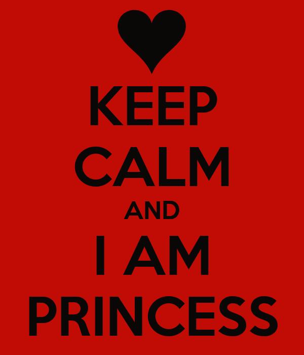 KEEP CALM AND I AM PRINCESS