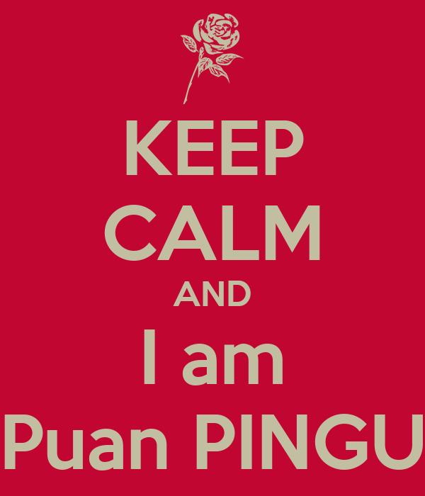 KEEP CALM AND I am Puan PINGU