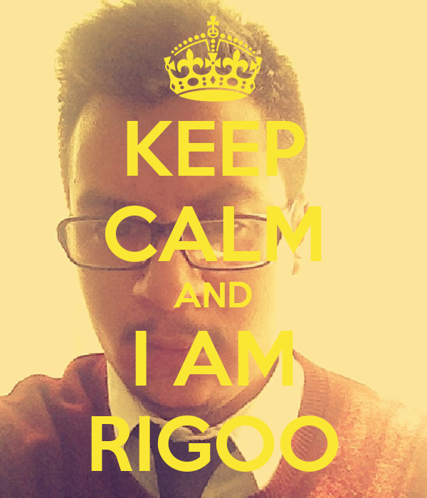 KEEP CALM AND I AM RIGOO