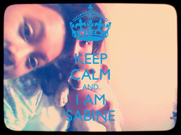 KEEP CALM AND I AM SABINE