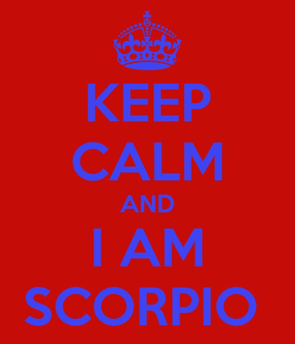KEEP CALM AND I AM SCORPIO