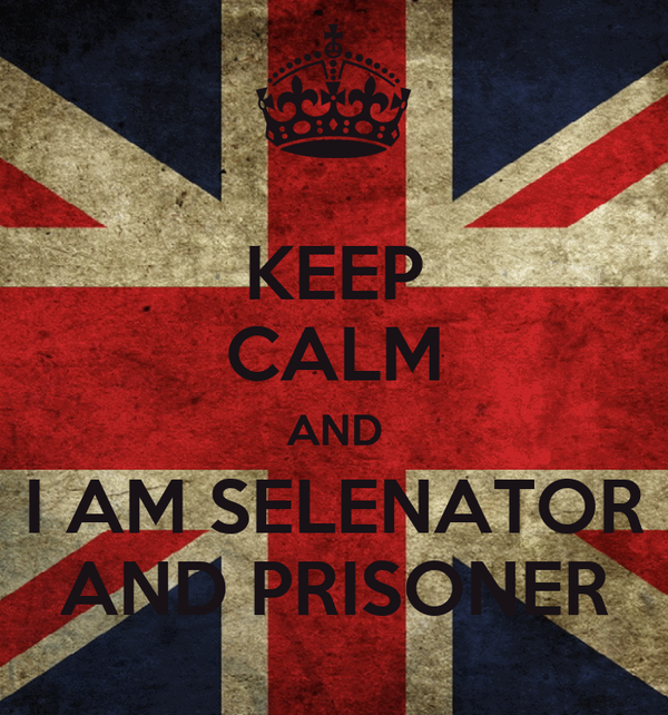 KEEP CALM AND I AM SELENATOR AND PRISONER