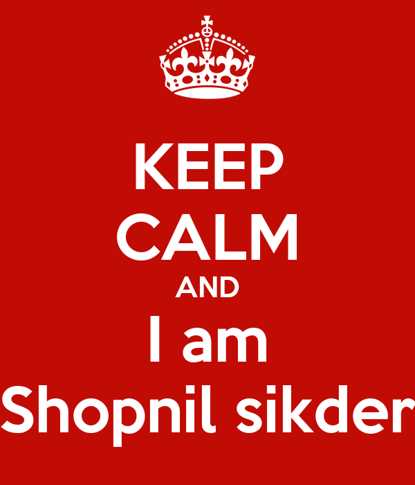 KEEP CALM AND I am Shopnil sikder