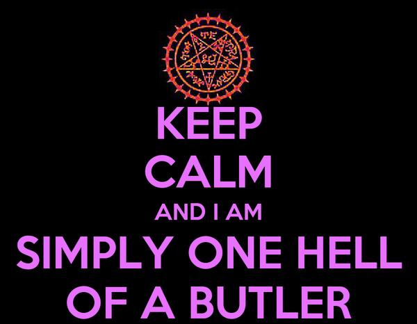 KEEP CALM AND I AM SIMPLY ONE HELL OF A BUTLER